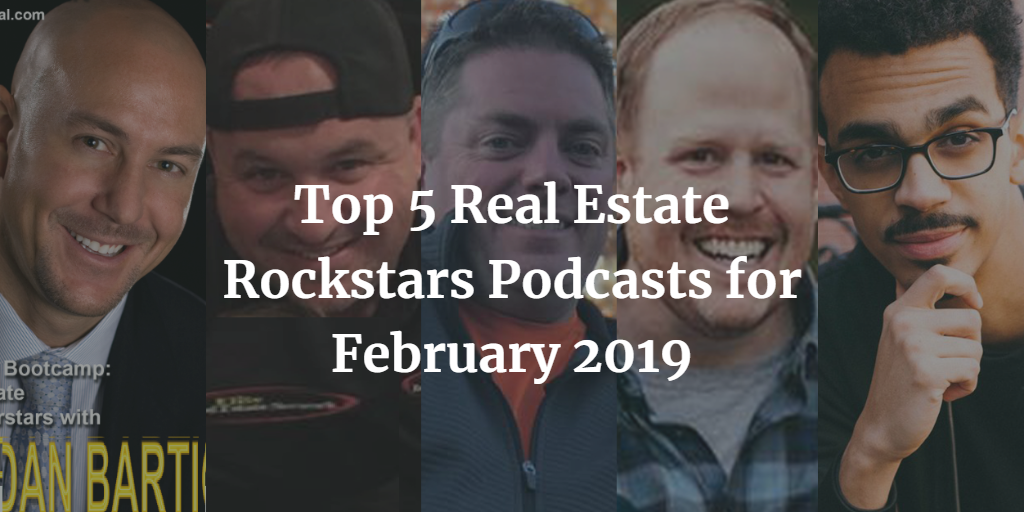 Top 5 Real Estate Rockstars Podcasts for February 2019