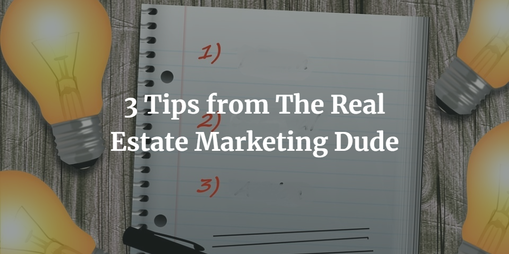 3 Tips from The Real Estate Marketing Dude