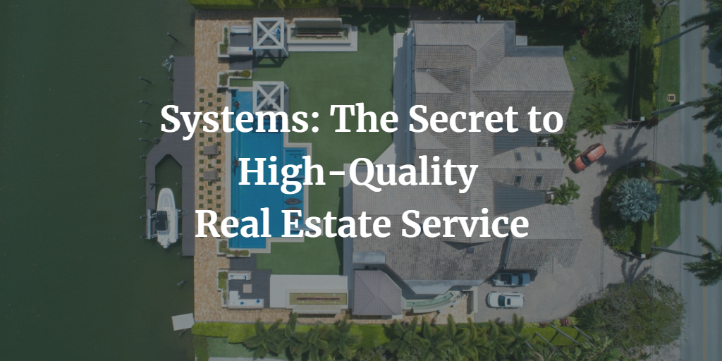 Systems: The Secret to High-Quality Real Estate Service