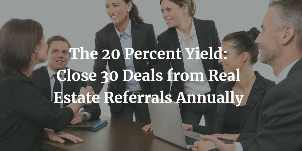 The 20 Percent Yield: Close 30 Deals from Real Estate Referrals Annually