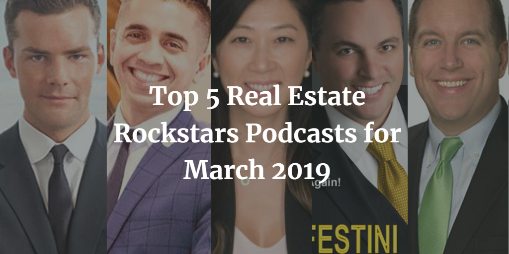 Top 5 Real Estate Rockstars Podcasts for March 2019