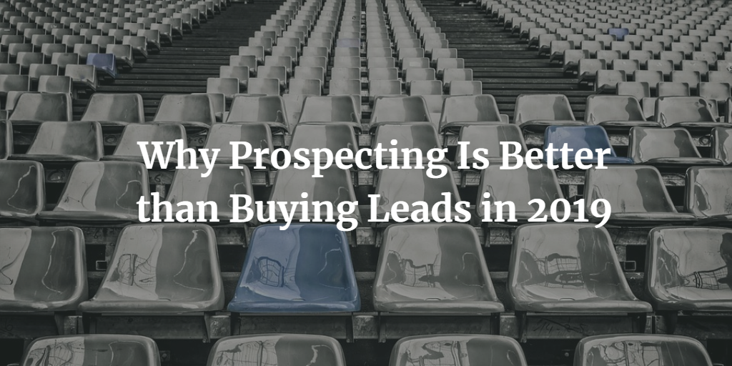 Why Prospecting Is Better than Buying Leads in 2019