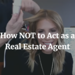 How NOT to Act as a Real Estate Agent