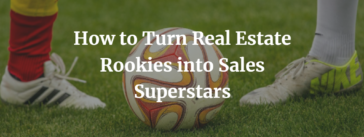 How to Turn Real Estate Rookies into Sales Superstars